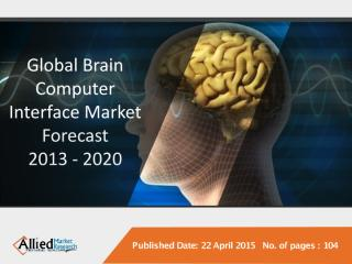 Brain Computer Interface Market (Type, Application and Geography) Forecast 2013 - 2020.pdf