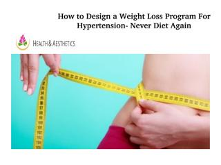 How to Design a Weight Loss Program For Hypertension- Never Diet Again.pptx