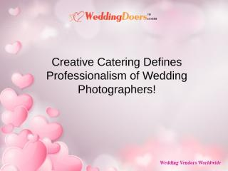 Creative Catering Defines Professionalism of Wedding Photographers!.ppt