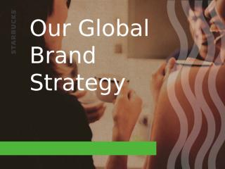 Our_Global_Brand_Strategy_Dec.ppt